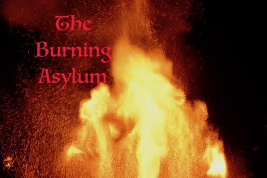 The Burning Asylum
