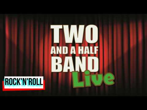 "Video: ""TWO AND A HALF BAND"" - Rock'n'Roll"