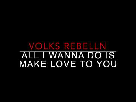 Video: All I Wanna Do Is Make Love To You - Heart ( Cover ) Volks Rebelln
